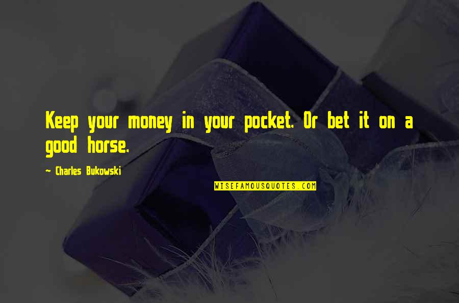 Pockets Quotes By Charles Bukowski: Keep your money in your pocket. Or bet