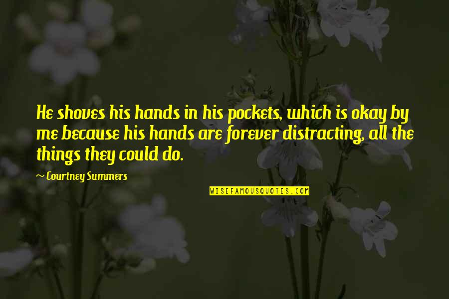Pockets Quotes By Courtney Summers: He shoves his hands in his pockets, which