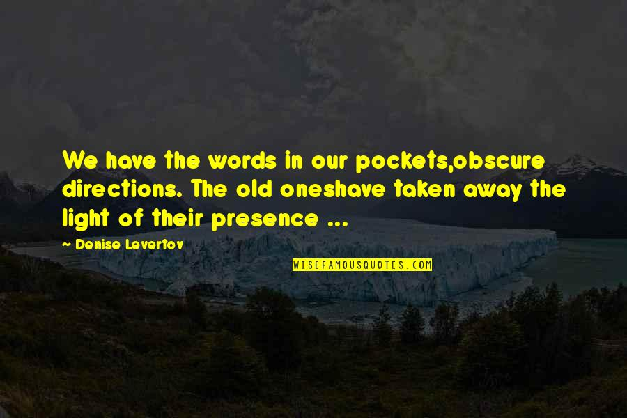Pockets Quotes By Denise Levertov: We have the words in our pockets,obscure directions.