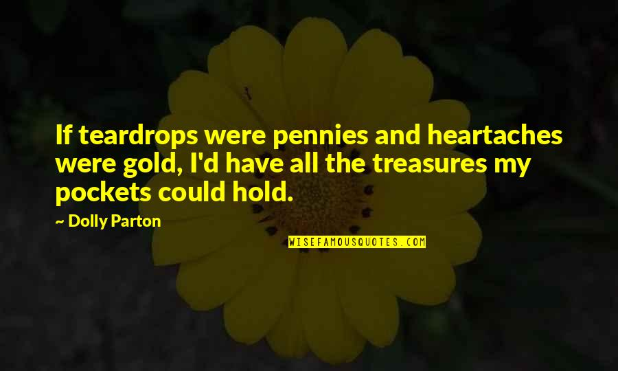 Pockets Quotes By Dolly Parton: If teardrops were pennies and heartaches were gold,