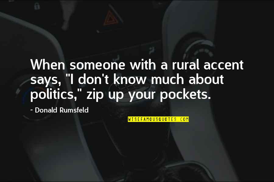 "Pockets Quotes By Donald Rumsfeld: When someone with a rural accent says, ""I"