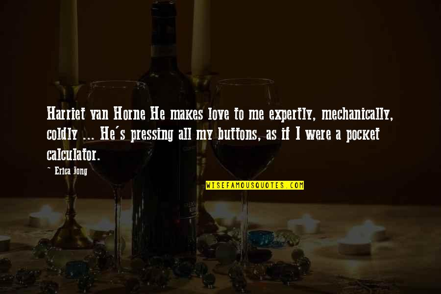 Pockets Quotes By Erica Jong: Harriet van Horne He makes love to me