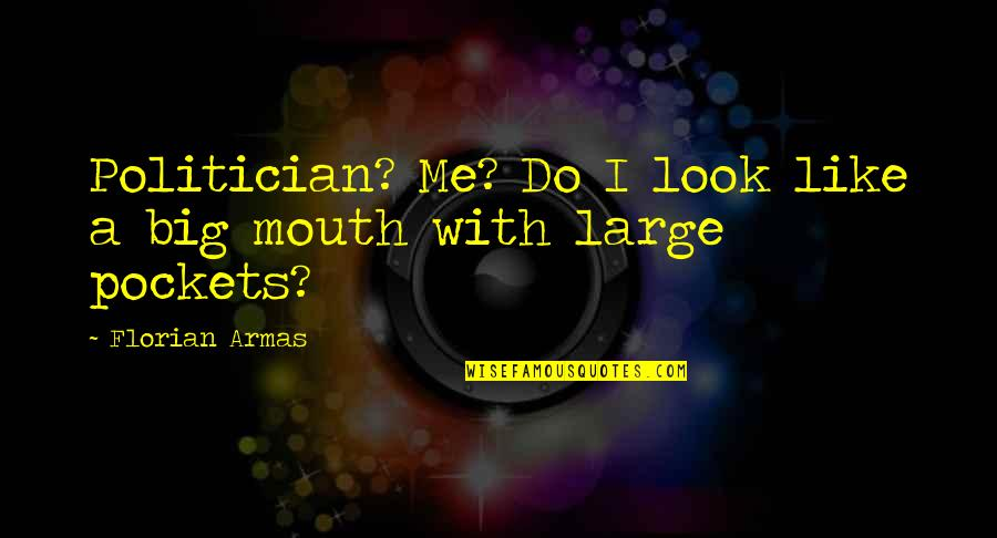 Pockets Quotes By Florian Armas: Politician? Me? Do I look like a big