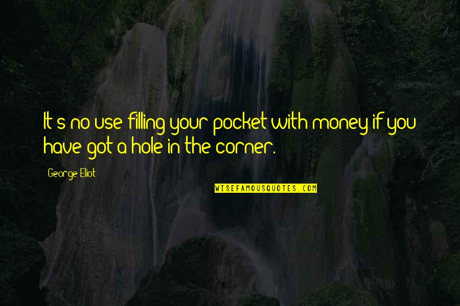 Pockets Quotes By George Eliot: It's no use filling your pocket with money