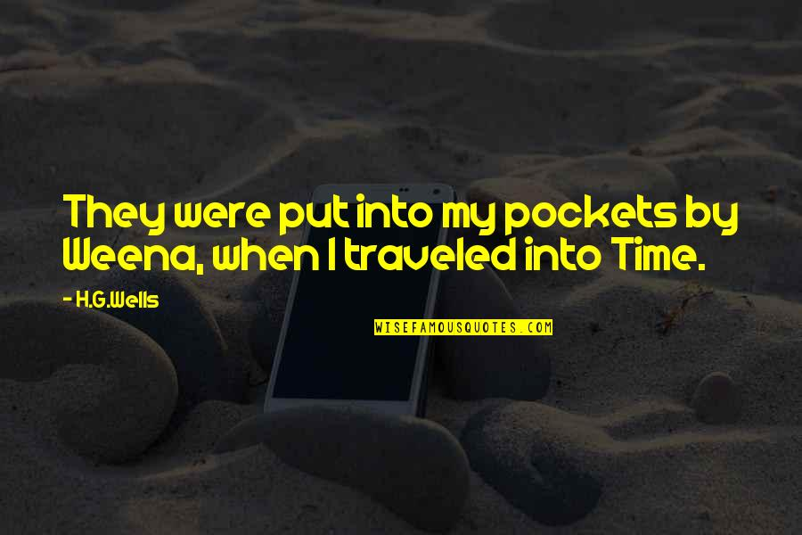 Pockets Quotes By H.G.Wells: They were put into my pockets by Weena,