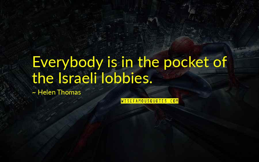 Pockets Quotes By Helen Thomas: Everybody is in the pocket of the Israeli