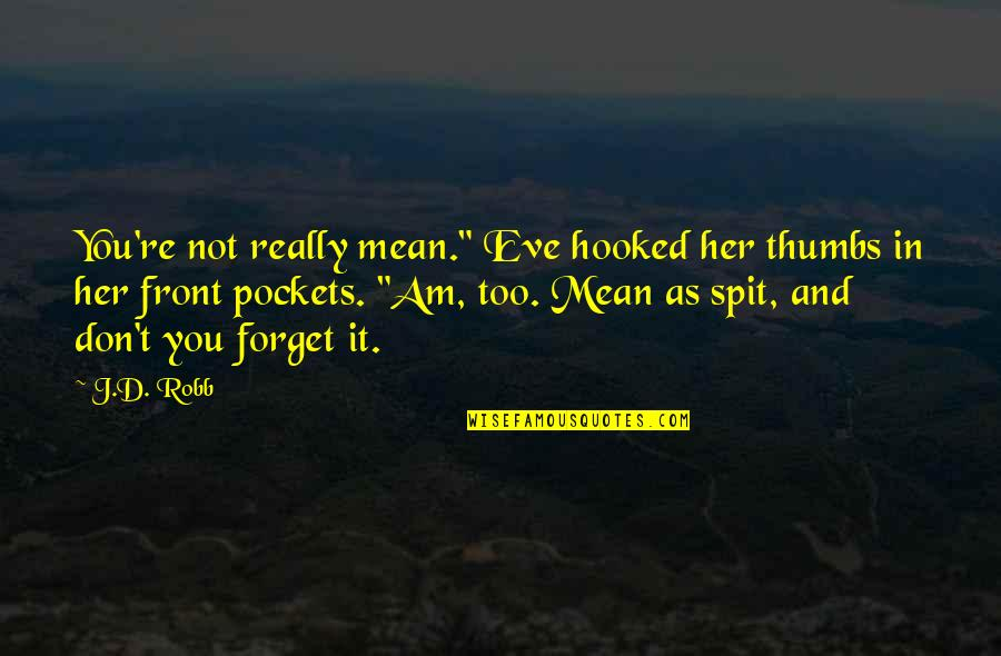 "Pockets Quotes By J.D. Robb: You're not really mean."" Eve hooked her thumbs"