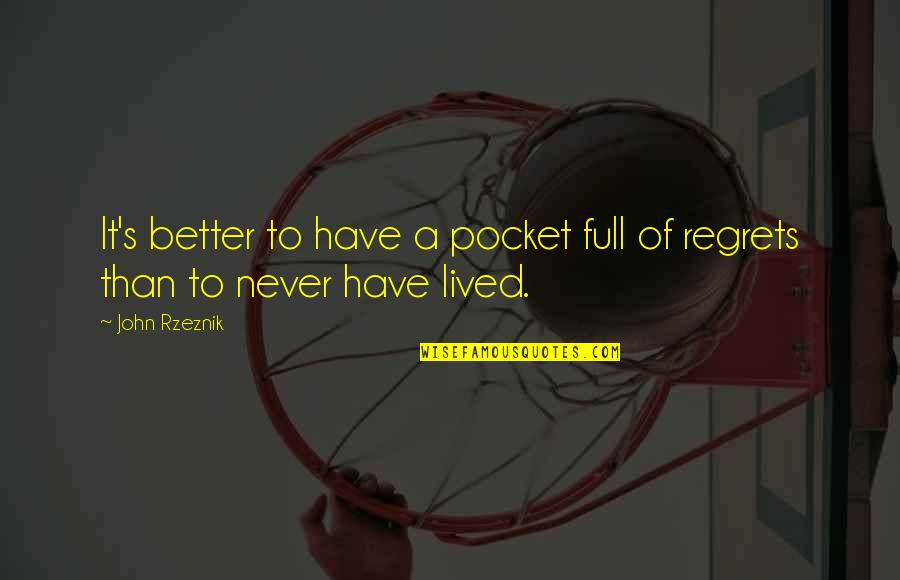 Pockets Quotes By John Rzeznik: It's better to have a pocket full of