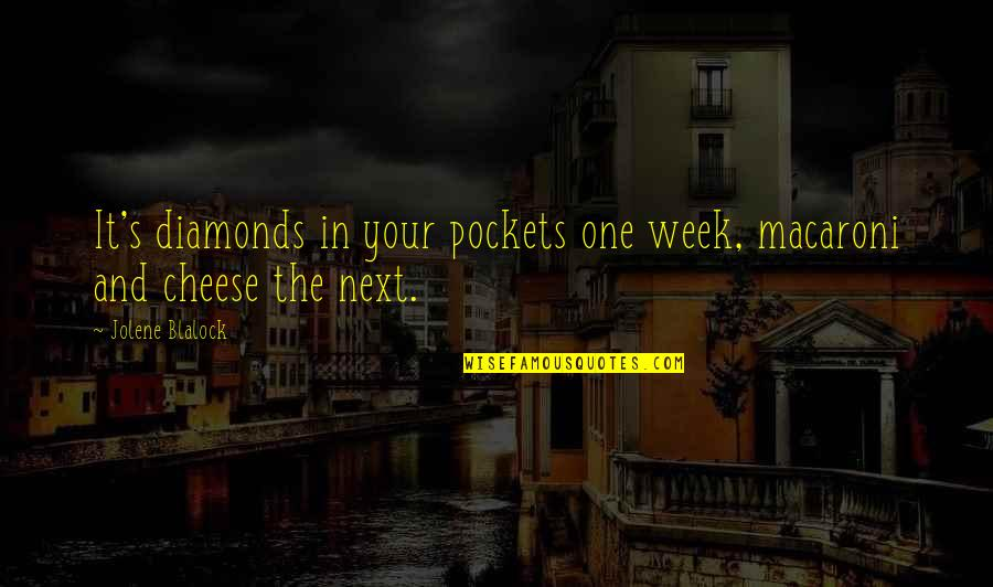 Pockets Quotes By Jolene Blalock: It's diamonds in your pockets one week, macaroni