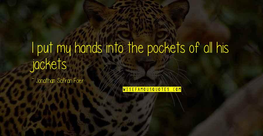 Pockets Quotes By Jonathan Safran Foer: I put my hands into the pockets of
