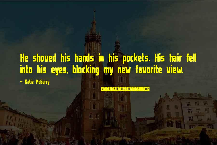 Pockets Quotes By Katie McGarry: He shoved his hands in his pockets. His