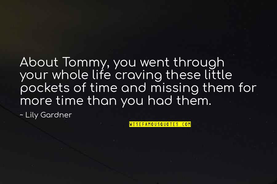 Pockets Quotes By Lily Gardner: About Tommy, you went through your whole life