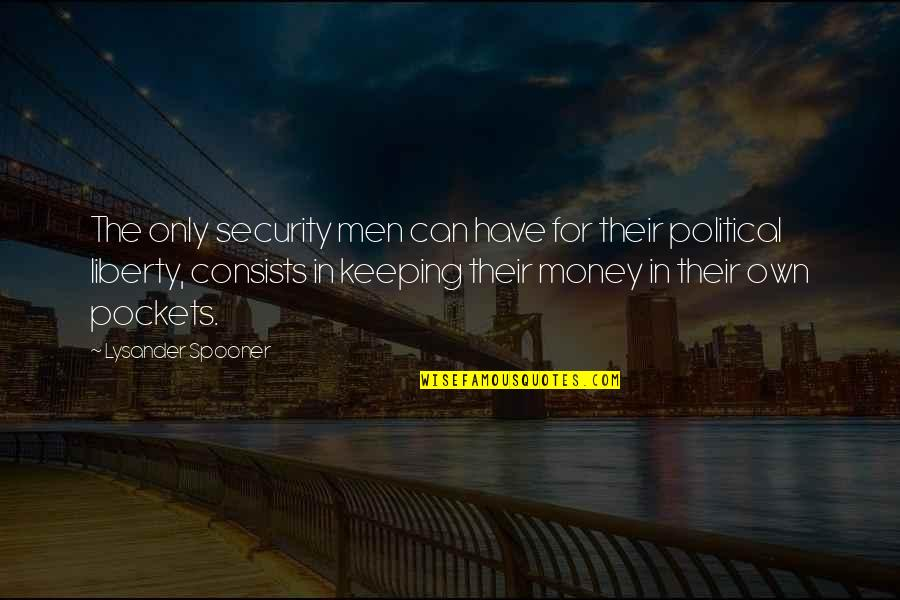 Pockets Quotes By Lysander Spooner: The only security men can have for their