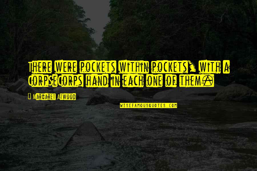 Pockets Quotes By Margaret Atwood: There were pockets within pockets, with a CorpSeCorps
