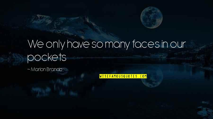 Pockets Quotes By Marlon Brando: We only have so many faces in our
