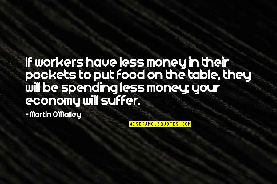 Pockets Quotes By Martin O'Malley: If workers have less money in their pockets