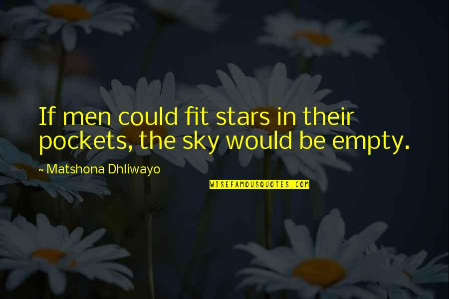 Pockets Quotes By Matshona Dhliwayo: If men could fit stars in their pockets,