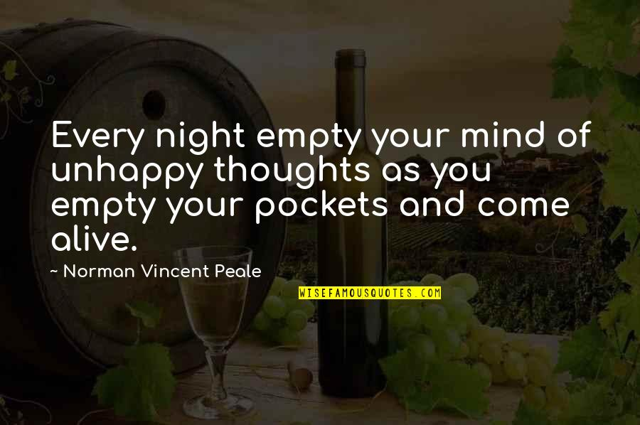 Pockets Quotes By Norman Vincent Peale: Every night empty your mind of unhappy thoughts