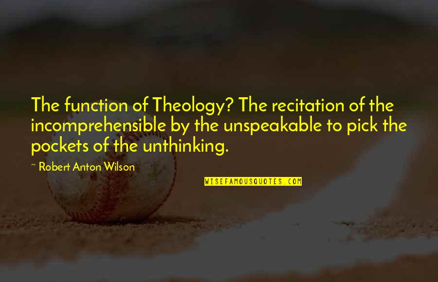 Pockets Quotes By Robert Anton Wilson: The function of Theology? The recitation of the