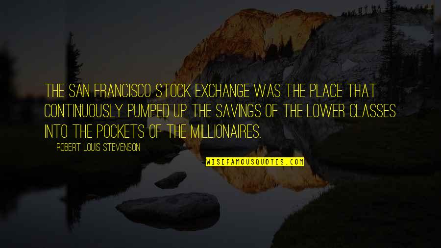 Pockets Quotes By Robert Louis Stevenson: The San Francisco Stock Exchange was the place