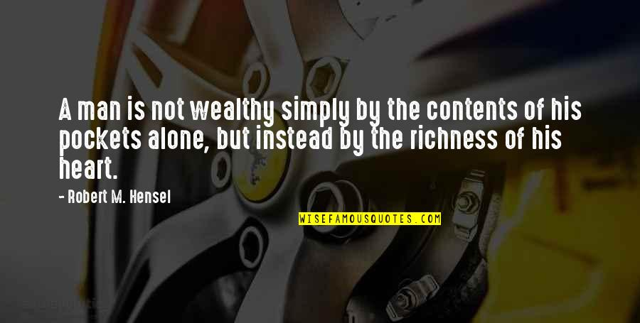 Pockets Quotes By Robert M. Hensel: A man is not wealthy simply by the