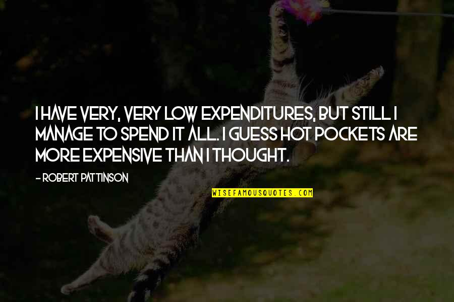 Pockets Quotes By Robert Pattinson: I have very, very low expenditures, but still