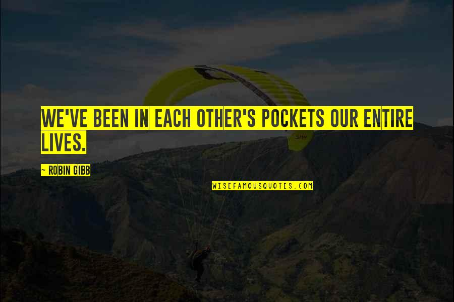 Pockets Quotes By Robin Gibb: We've been in each other's pockets our entire