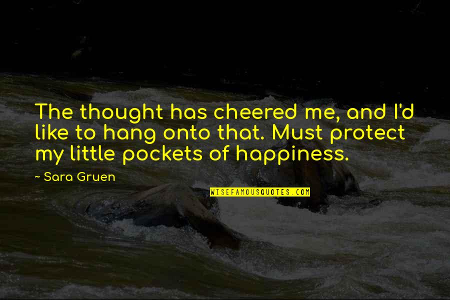 Pockets Quotes By Sara Gruen: The thought has cheered me, and I'd like
