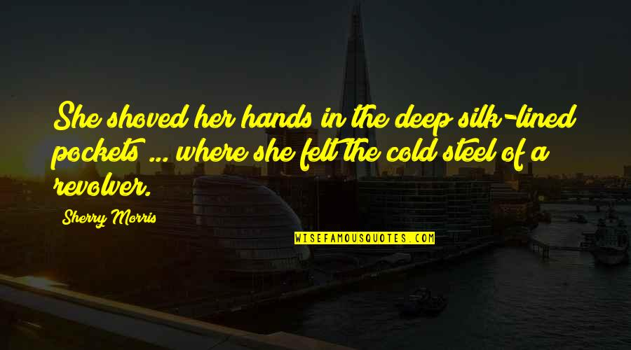 Pockets Quotes By Sherry Morris: She shoved her hands in the deep silk-lined