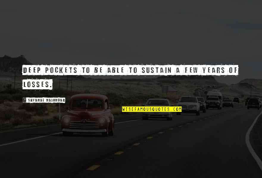 Pockets Quotes By Shyamal Majumdar: deep pockets to be able to sustain a