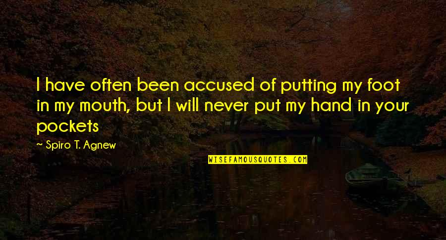 Pockets Quotes By Spiro T. Agnew: I have often been accused of putting my