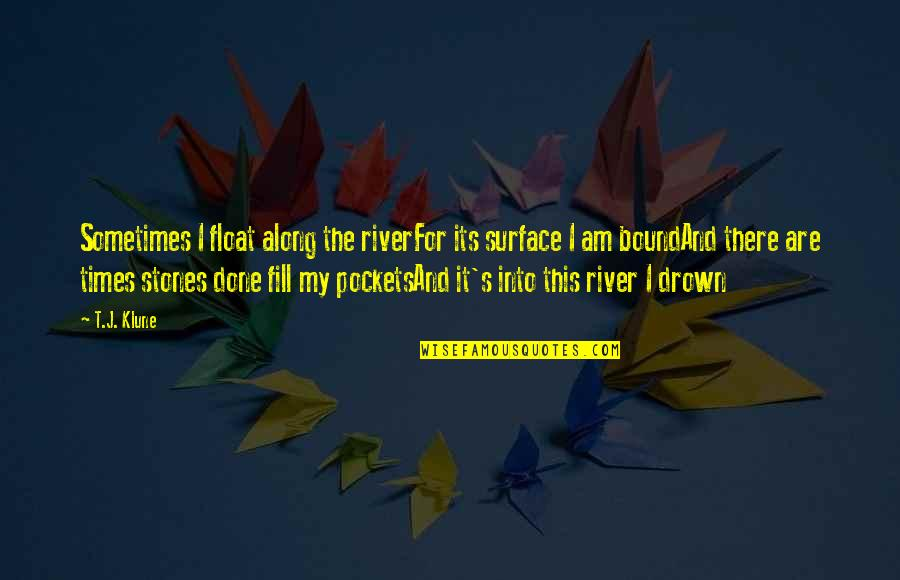 Pockets Quotes By T.J. Klune: Sometimes I float along the riverFor its surface