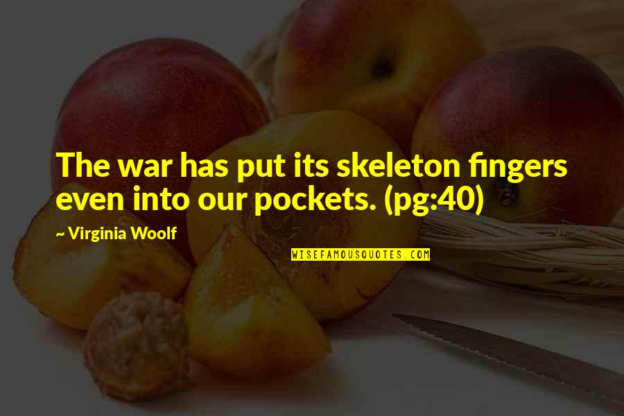 Pockets Quotes By Virginia Woolf: The war has put its skeleton fingers even