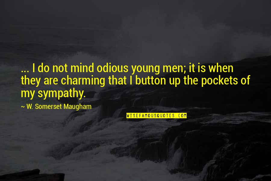 Pockets Quotes By W. Somerset Maugham: ... I do not mind odious young men;