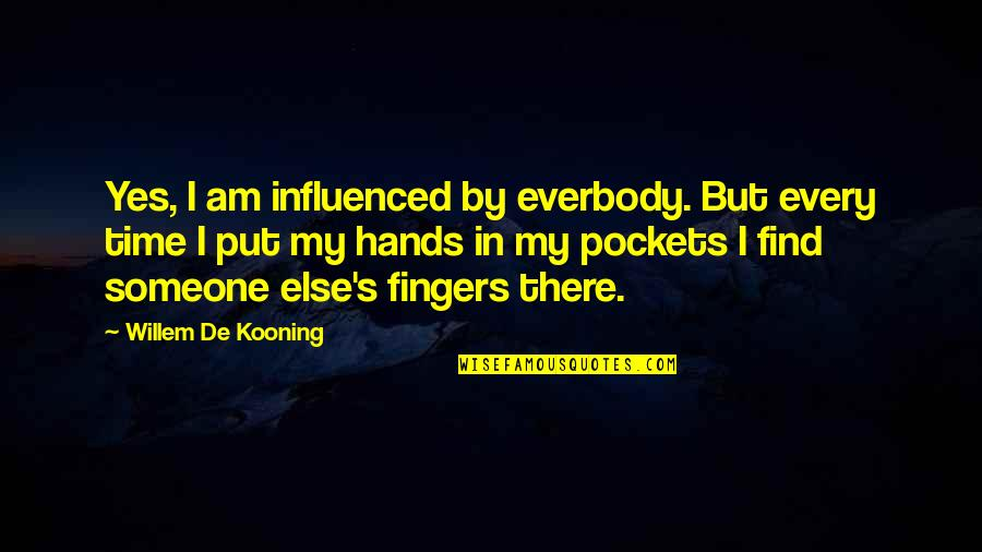 Pockets Quotes By Willem De Kooning: Yes, I am influenced by everbody. But every