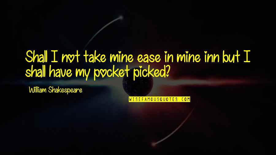 Pockets Quotes By William Shakespeare: Shall I not take mine ease in mine