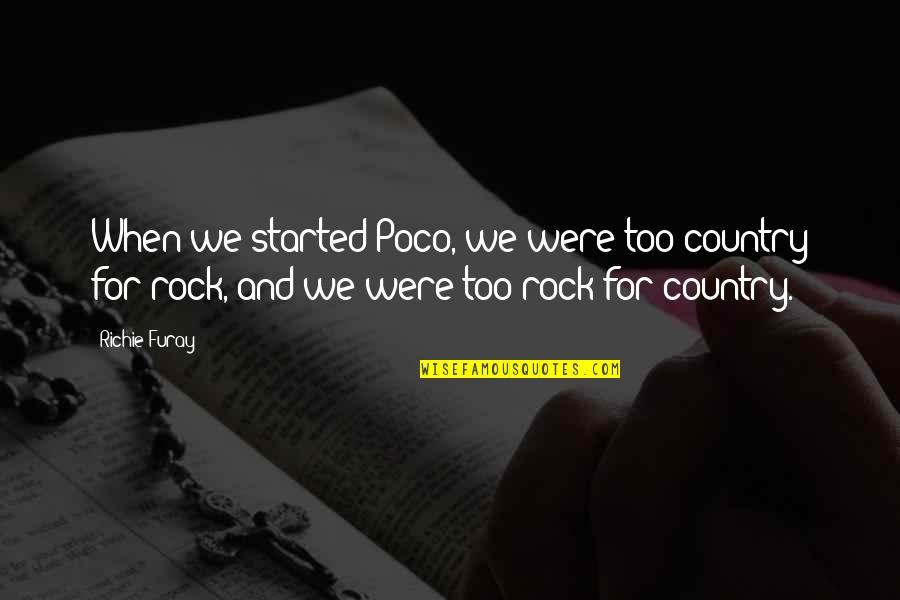 Poco A Poco Quotes By Richie Furay: When we started Poco, we were too country