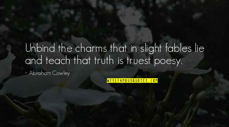 Poesy's Quotes By Abraham Cowley: Unbind the charms that in slight fables lie