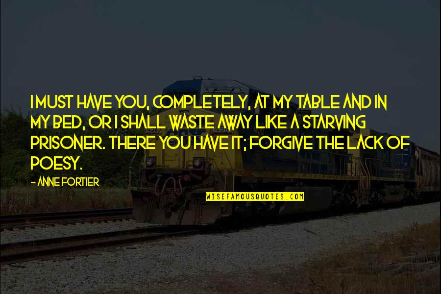 Poesy's Quotes By Anne Fortier: I must have you, completely, at my table