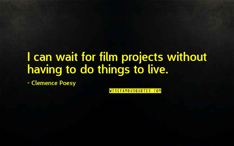 Poesy's Quotes By Clemence Poesy: I can wait for film projects without having