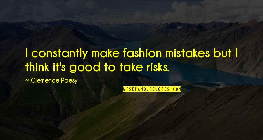Poesy's Quotes By Clemence Poesy: I constantly make fashion mistakes but I think