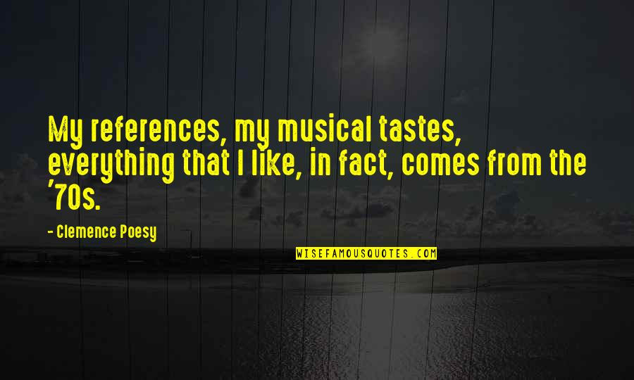 Poesy's Quotes By Clemence Poesy: My references, my musical tastes, everything that I
