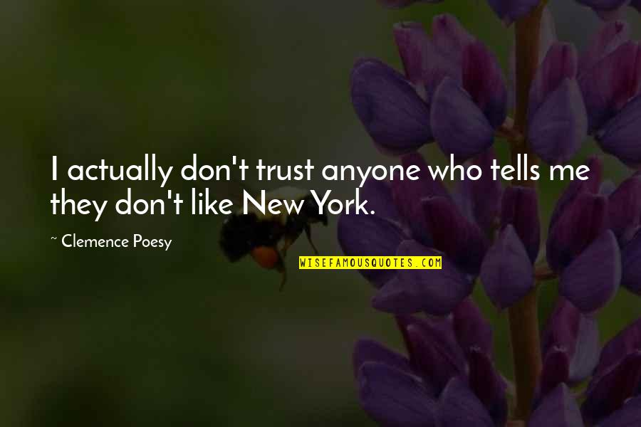 Poesy's Quotes By Clemence Poesy: I actually don't trust anyone who tells me