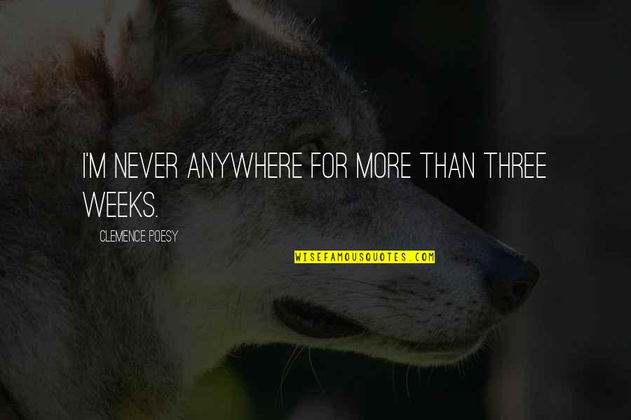 Poesy's Quotes By Clemence Poesy: I'm never anywhere for more than three weeks.