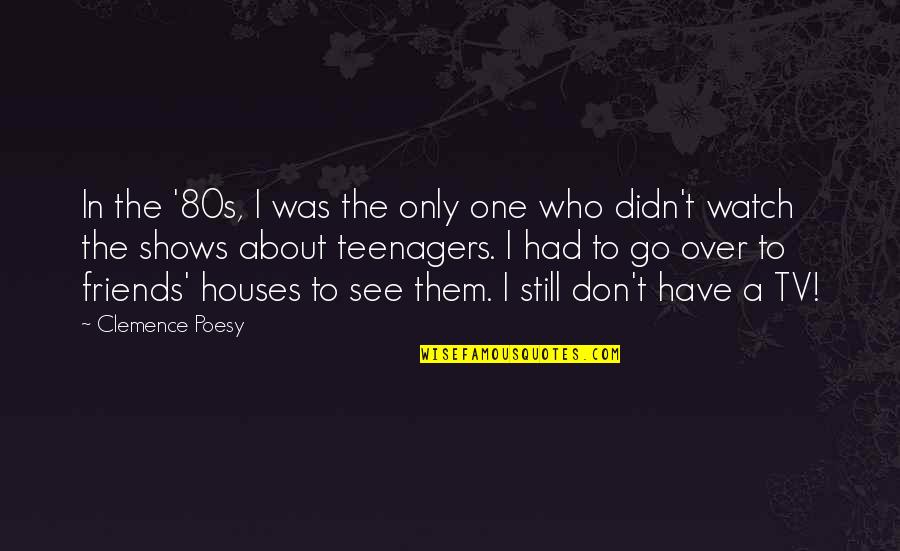 Poesy's Quotes By Clemence Poesy: In the '80s, I was the only one