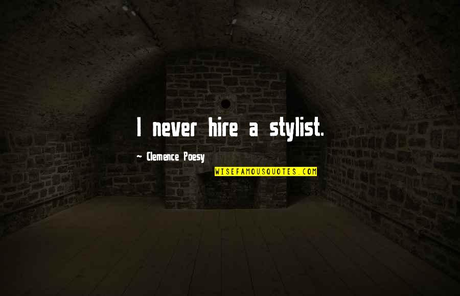 Poesy's Quotes By Clemence Poesy: I never hire a stylist.