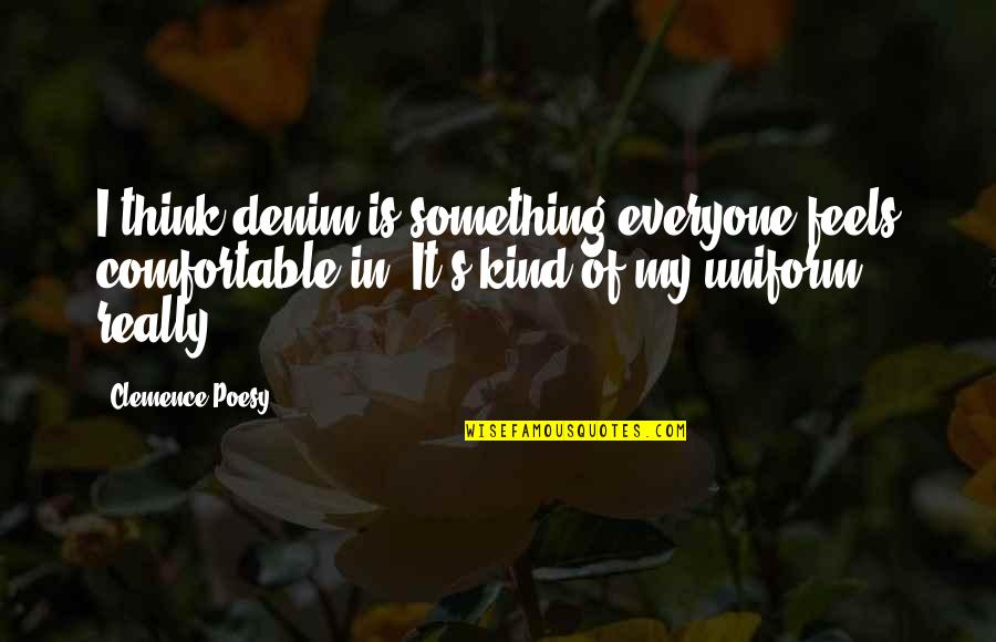 Poesy's Quotes By Clemence Poesy: I think denim is something everyone feels comfortable