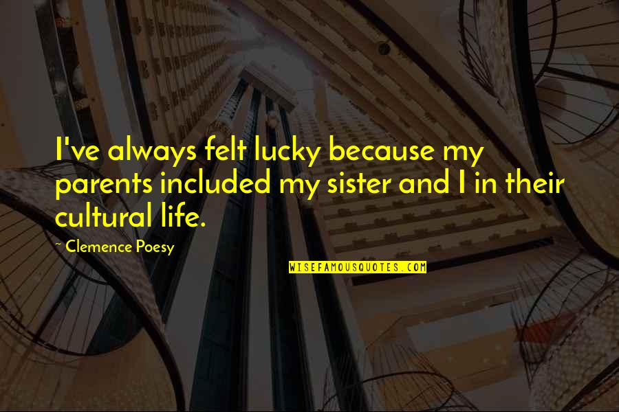 Poesy's Quotes By Clemence Poesy: I've always felt lucky because my parents included