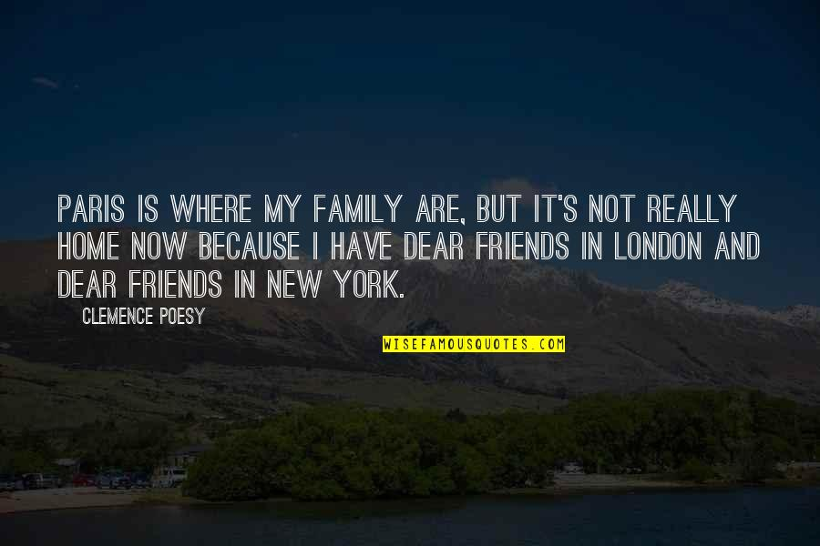 Poesy's Quotes By Clemence Poesy: Paris is where my family are, but it's
