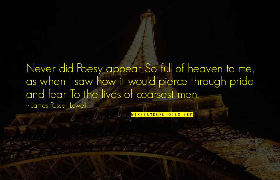 Poesy's Quotes By James Russell Lowell: Never did Poesy appear So full of heaven